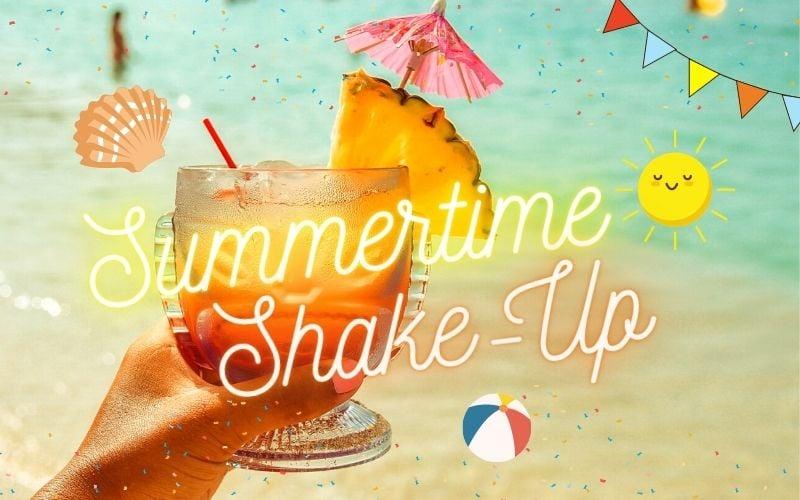 Summertime Shake-up