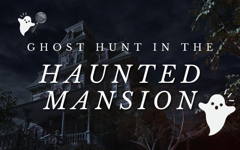 Ghost Hunt in the Haunted Mansion
