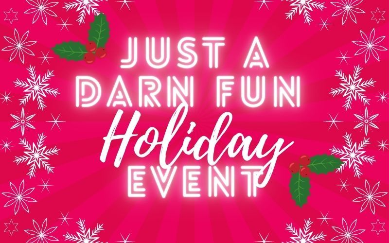 Just A Darn Fun Holiday Event